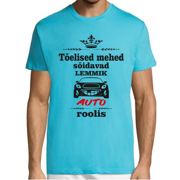 Tõelised mehed sõidavad lemmik auto roolis T-särk