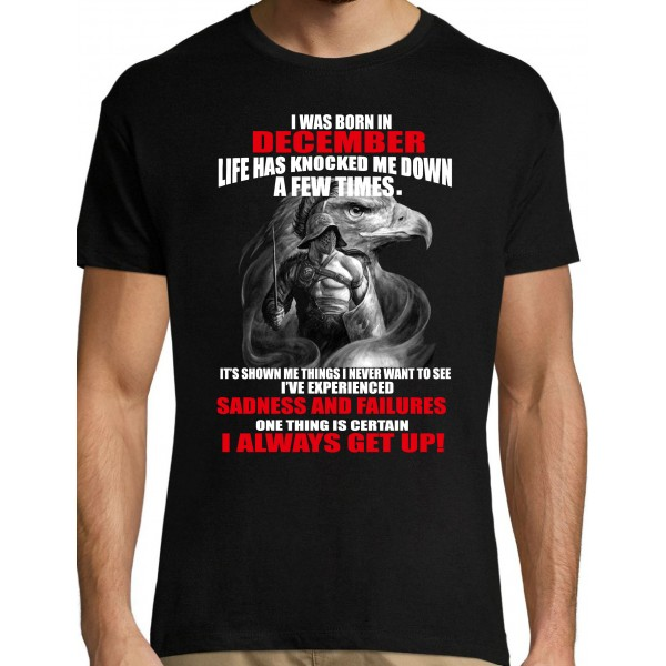 I was born in december life has knoced me down a few times it s shown me things i  get up T- shirt