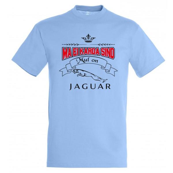 Ma ei karda sind Mul on Jaguar T-särk