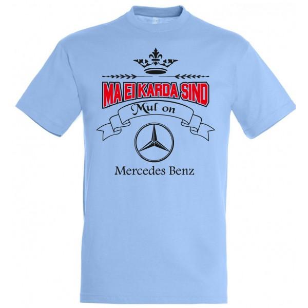 Ma ei karda sind Mul on Mercedes Benz T-särk
