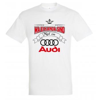 Ma ei karda sind Mul on Audi T-särk