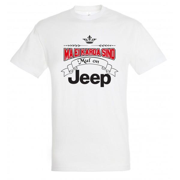 Ma ei karda sind Mul on Jeep T-särk
