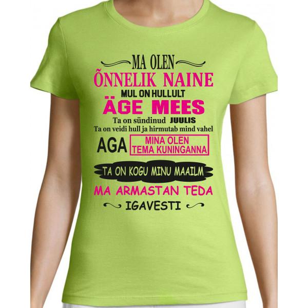 Ma olen õnnelik naine mul on hullult äge mees .... Naiste T-särk