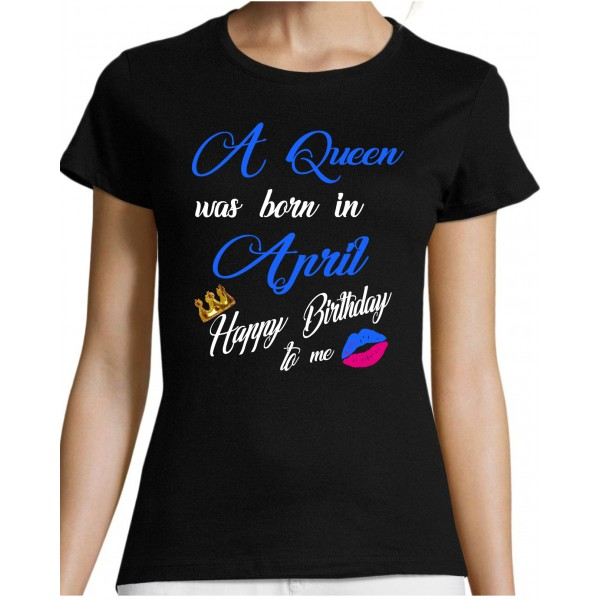 A queen was born on aprill happy birthday to me T-särk