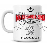 Ma ei karda sind Mul on Peugeot tass