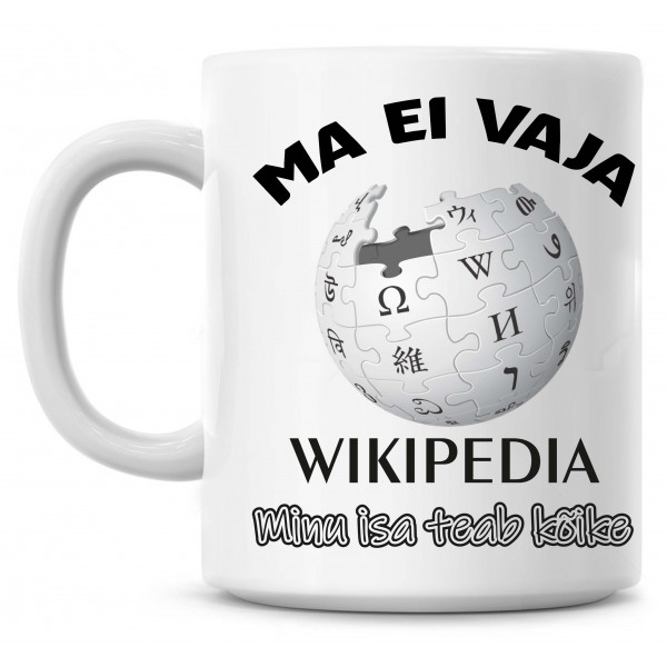 Ma ei vaja Wikipediat minu isa teab kõike tass