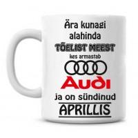 Ära kunagi alahinda tõelist meest, kes armastab Audi ja on sündinud tass