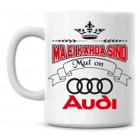 Ma ei karda sind Mul on Audi TASS