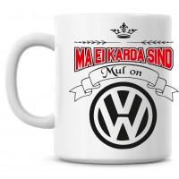 Ma ei karda sind Mul on Volkswagen tass