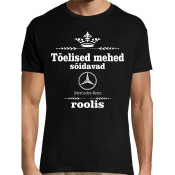 Tõelised mehed sõidavad  Mercedes Benz roolis T-särk